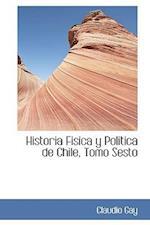 Historia Fisica y Politica de Chile, Tomo Sesto af Claudio Gay