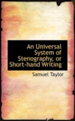 An Universal System of Stenography or Short-Hand Writing af Samuel Taylor