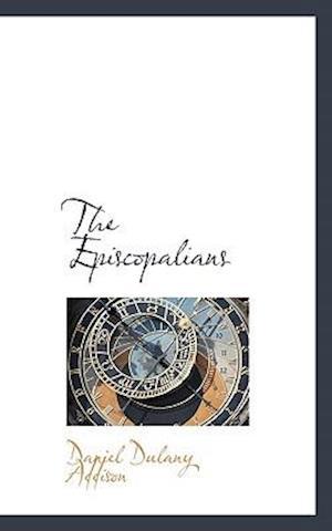 The Episcopalians af Daniel Dulany Addison