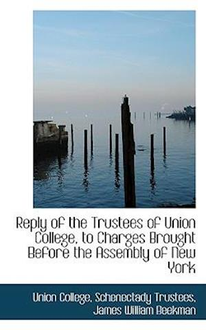 Reply of the Trustees of Union College, to Charges Brought Before the Assembly of New York af Union College