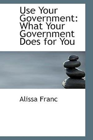 Use Your Government af Alissa Franc