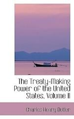 The Treaty-Making Power of the United States, Volume II af Charles Henry Butler