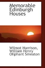 Memorable Edinburgh Houses af Wilmot Harrison