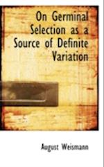 On Germinal Selection as a Source of Definite Variation af August Weismann