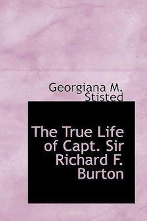 The True Life of Capt. Sir Richard F. Burton af Georgiana M. Stisted