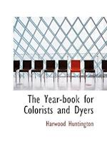 The Year-Book for Colorists and Dyers af Harwood Huntington