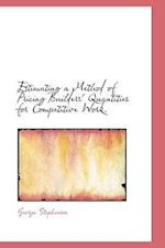 Estimating a Method of Pricing Builders' Quantities for Competitive Work. af George Stephenson