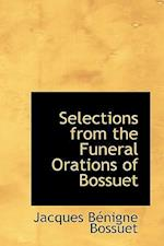 Selections from the Funeral Orations of Bossuet af Jacques-Benigne Bossuet