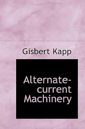 Alternate-Current Machinery af Gisbert Kapp