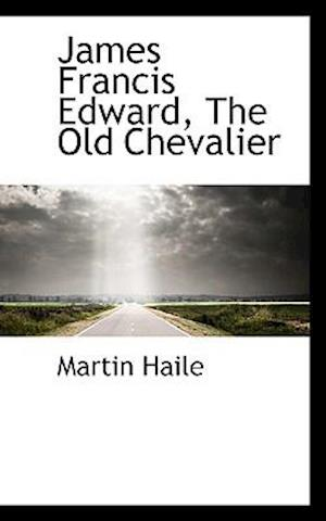 James Francis Edward, the Old Chevalier af Martin Haile