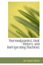 Thermodynamics, Heat Motors, and Refrigerating Machines af De Volson Wood