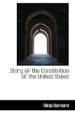 Story of the Constitution of the United States af Alicia Barnard