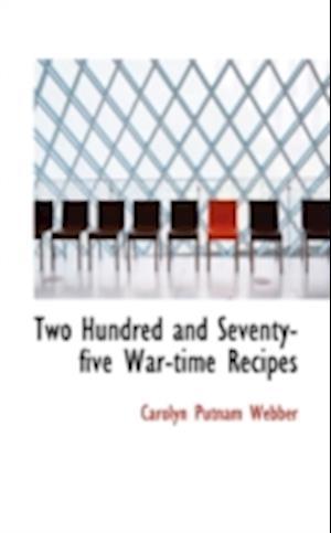 Two Hundred and Seventy-Five War-Time Recipes af Carolyn Putnam Webber