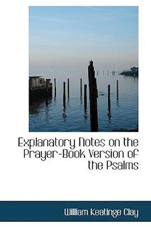 Explanatory Notes on the Prayer-Book Version of the Psalms af William Keatinge Clay