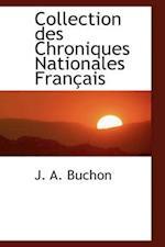 Collection Des Chroniques Nationales Fran Ais af Jean Alexandre C. Buchon