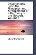 Dissertations Upon the Principles and Arrangement of a Harmony of the Gospels, Volume I af Edward Greswell