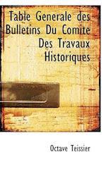 Table G N Rale Des Bulletins Du Comit Des Travaux Historiques af Octave Teissier
