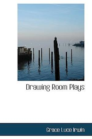 Drawing Room Plays af Grace Luce Irwin