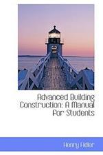 Advanced Building Construction af Henry Fidler