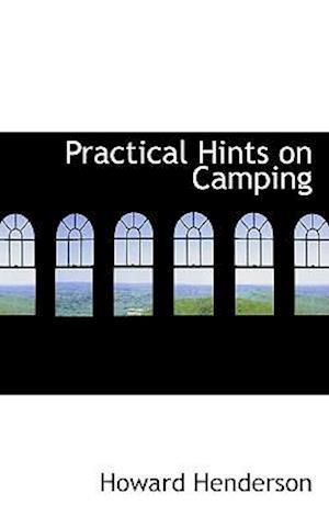 Practical Hints on Camping af Howard Henderson