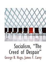 Socialism, the Creed of Despair af George B. Hugo