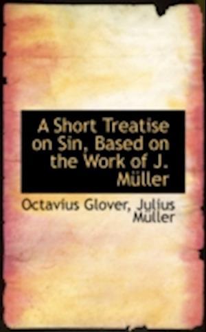 A Short Treatise on Sin, Based on the Work of J. M Ller af Octavius Glover