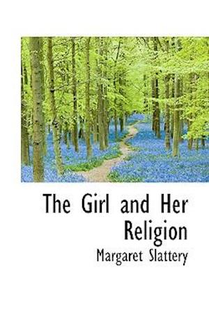 The Girl and Her Religion af Margaret Slattery