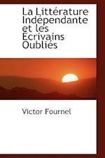 La Litt Rature Ind Pendante Et Les Crivains Oubli?'s af Victor Fournel