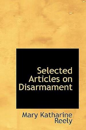 Selected Articles on Disarmament af Mary Katharine Reely