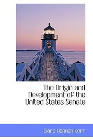 The Origin and Development of the United States Senate af Clara Hannah Kerr