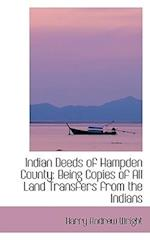Indian Deeds of Hampden County af Harry Andrew Wright