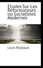 Etudes Sur Les R Formateurs Ou Socialistes Modernes af Louis Reybaud
