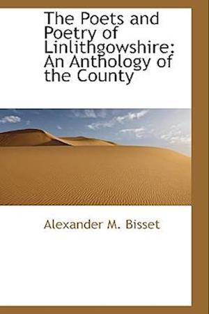 The Poets and Poetry of Linlithgowshire af Alexander M. Bisset