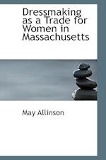 Dressmaking as a Trade for Women in Massachusetts af May Allinson