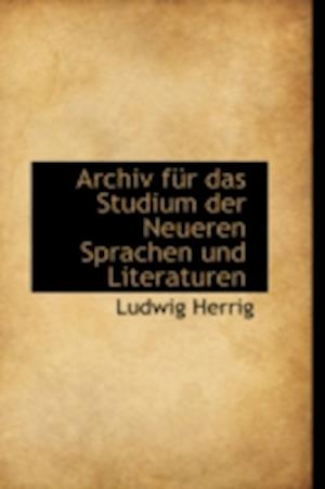 Archiv Fur Das Studium Der Neueren Sprachen Und Literaturen af Ludwig Herrig