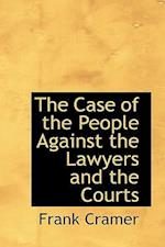 The Case of the People Against the Lawyers and the Courts af Frank Cramer