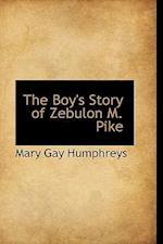 The Boy's Story of Zebulon M. Pike af Mary Gay Humphreys