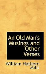 An Old Man's Musings and Other Verses af William Hathorn Mills