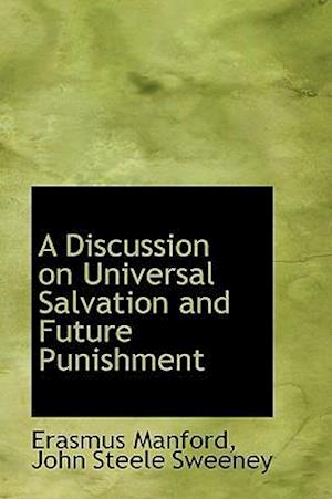 A Discussion on Universal Salvation and Future Punishment af Erasmus Manford
