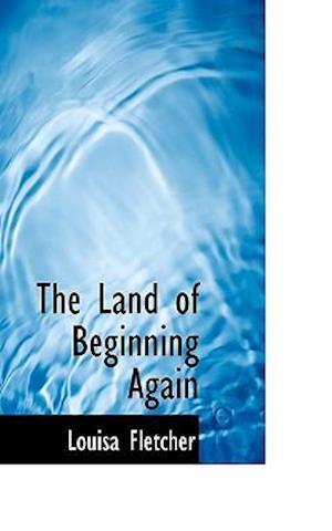 The Land of Beginning Again af Louisa Fletcher
