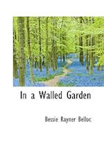 In a Walled Garden af Bessie Rayner Belloc