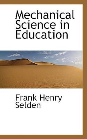 Mechanical Science in Education af Frank Henry Selden