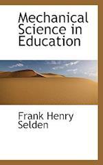Mechanical Science in Education af Frank Henry Selden