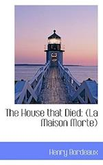 The House That Died af Henry Bordeaux