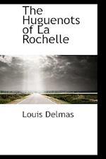 The Huguenots of La Rochelle af Louis Delmas