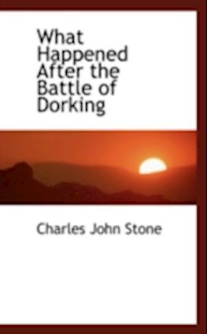 What Happened After the Battle of Dorking af Charles John Stone