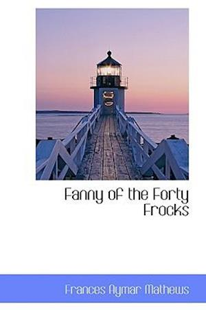 Fanny of the Forty Frocks af Frances Aymar Mathews