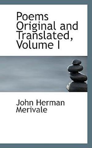 Poems Original and Translated, Volume I af John Herman Merivale