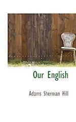 Our English af Adams Sherman Hill