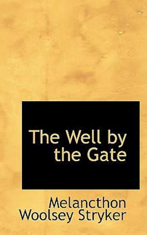 The Well by the Gate af Melancthon Woolsey Stryker